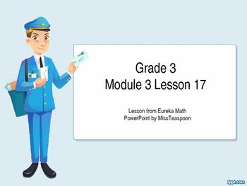 Eureka Math - 3rd Grade Module 3, Lesson 17 PowerPoint