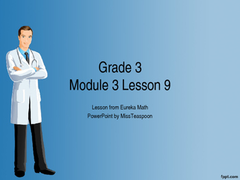 Eureka Math - 3rd Grade Module 3, Lesson 9 PowerPoint