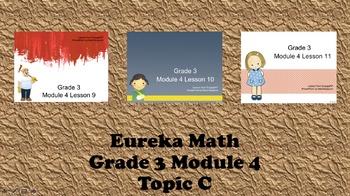 Eureka Math - 3rd Grade Module 4, Topic C PowerPoints