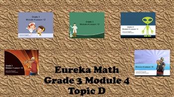 Eureka Math - 3rd Grade Module 4, Topic D PowerPoints