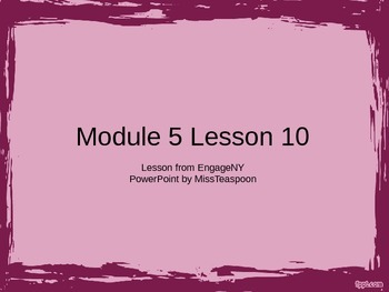 EngageNY - 3rd Grade Module 5, Lesson 10 PowerPoint