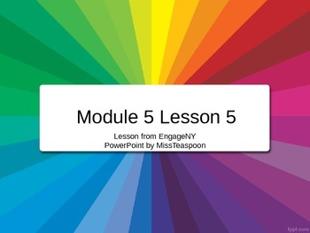 EngageNY - 3rd Grade Module 5, Lesson 5 PowerPoint