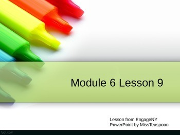 EngageNY - 3rd Grade Module 6, Lesson 9 PowerPoint
