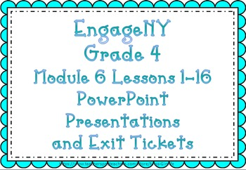 EngageNY PPTs and Exit Tickets: Module 6 Grade 4 Lessons 1-16