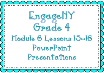 EngageNY PowerPoint Presentations Grade 4: Module 6 Topic