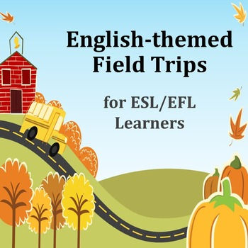English-themed Field Trips (from ESL for Beginners Lessons Guide)