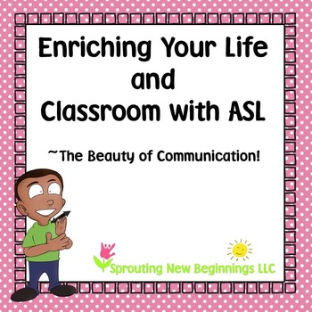 ASL ~Enriching Your Life & Classroom Using Amerian Sign Language