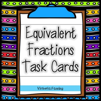 Equivalent Fraction Task Cards:  Common Core Aligned 3.NF.