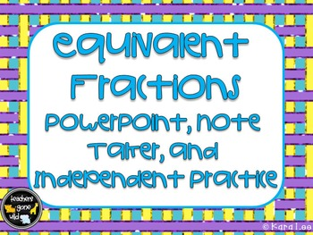 Equivalent Fractions PowerPoint, Note Taker, and Independe