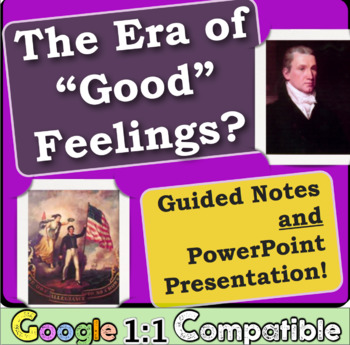 Era of Good Feelings: Guided Notes & PowerPoint! Show both