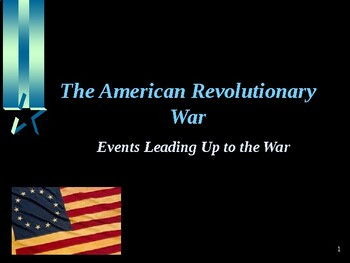 American Revolutionary War - Events Leading up to the Revo