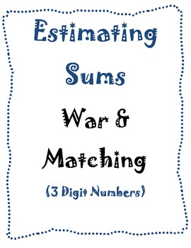 Estimating Sums 3 Digit Numbers: War & Matching