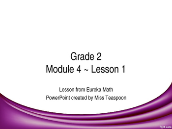 Eureka Math - 2nd Grade Module 4 PowerPoints (Full Module)