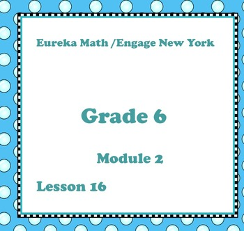 Eureka Math Engage New York Grade 6 Module 2 Lesson 16
