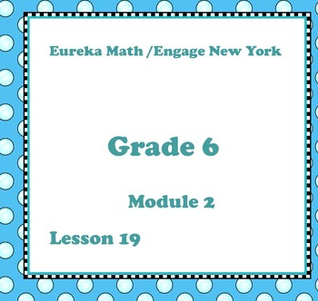 Eureka Math Engage New York Grade 6 Module 2 Lesson 19