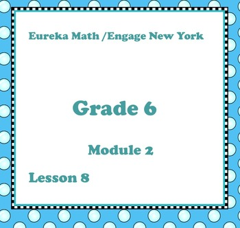 Eureka Math Engage New York Grade 6 Module 2 Lesson 8