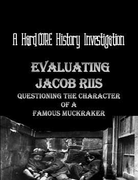 Evaluating Jacob Riis: A Common Core & Research Based Hist
