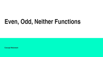Even, Odd, or Neither Functions--Concept Attainment Introd