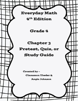 Everyday Math 4 Grade 4 Ch 3 Pretest, Quiz, or Study Guide