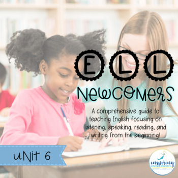 Everything you Need for ELL Newcomers {Unit 6}