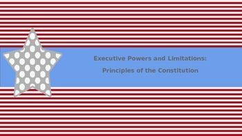 Executive Powers and Limitations: Principles of the Constitution