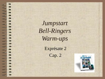 Expresate 2-Chapter 2 Warm-up Bell ringers Grammar and Vocabulary