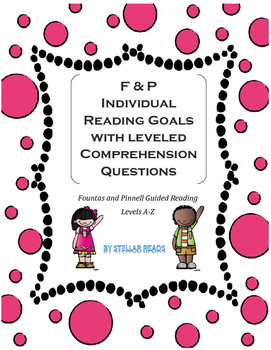 F & P  Reading Goals with Leveled Comprehension Questions
