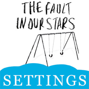 THE FAULT IN OUR STARS Setting Organizer - Physical & Emotional