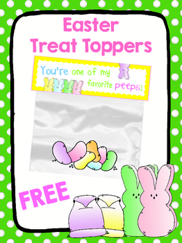 """FREE Easter Treat Toppers """"You're one of my favorite peeps!"""""""