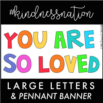 You Are So Loved Letters & Banner #kindnessnation #weholdt