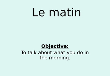FRENCH - PPT - Le matin ( What you do in the morning)