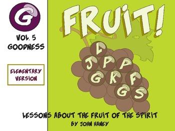 FRUIT! The Fruit of the Spirit: Vol. 5 GOODNESS (Elementar