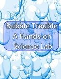 FUN, HANDS-ON SCIENCE-BUBBLE TROUBLE-Scientific Method/Sci