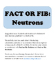 Fact or Fib: Neutrons