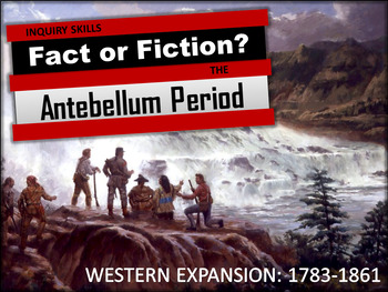 Westward Expansion and Antebellum Period: Fact or Fiction