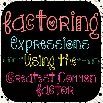 Factoring  Expressions Using GCF  7.EE.A.!