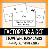 Factoring a GCF (Greatest Common Factor) I Have, Who Has Cards