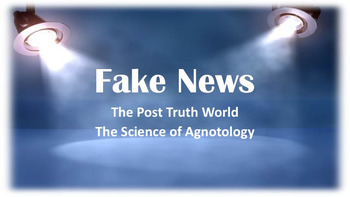 Fake News - The Science of Agnotology