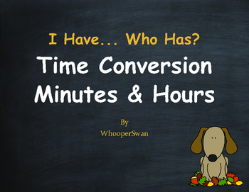 Fall Math: I Have, Who Has - Time Conversion: Minutes & Hours