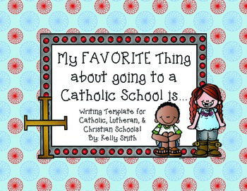 Favorite thing about a Catholic, Lutheran, or Christian Sc