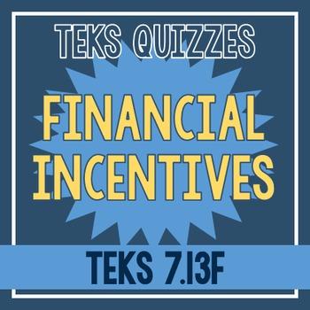 Financial Incentives Quiz (TEKS 7.13F)