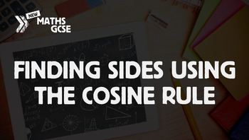 Finding Sides Using the Cosine Rule - Complete Lesson