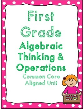 First Grade Algebraic Thinking & Operations Common Core Unit