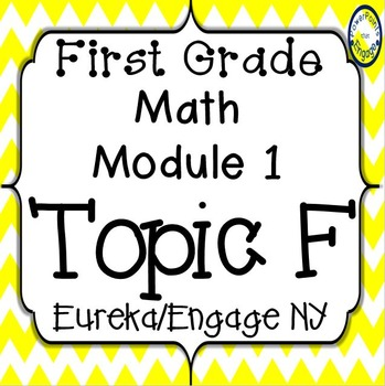 First Grade Engage NY (Eureka) Math Module 1 Topic F Bundle
