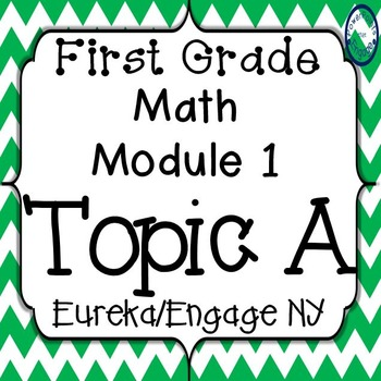 First Grade Engage NY (Eureka) Math Module 1 Topic A Bundle