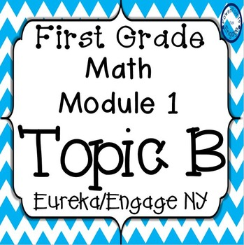 First Grade Engage NY (Eureka) Math Module 1 Topic B Bundle