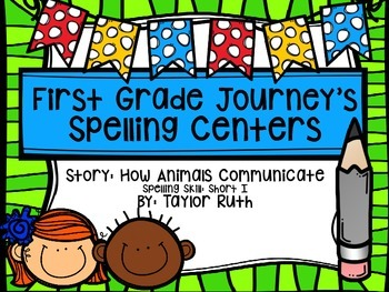 First Grade Journey's Spelling Centers & Activities (How A