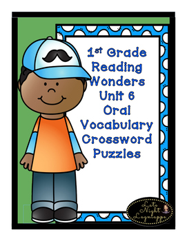 First Grade Reading Wonders Unit 6 Oral Vocabulary Crosswo