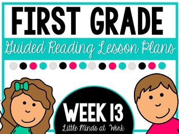 First Grade Step by Step Guided Reading Plans: Week 13