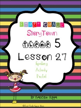 First Grade StoryTown Theme 5 Lesson 27 Spelling Activity Packet